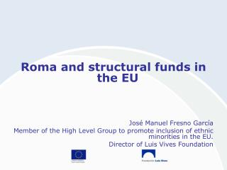 Roma and structural funds in the EU José Manuel Fresno García