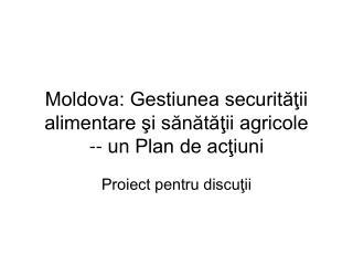 Moldova: Gestiunea securităţii alimentare şi sănătăţii agricole -- un Plan de acţiuni