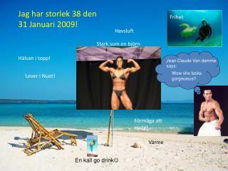 Jag har storlek 38 den 31 Januari 2009!