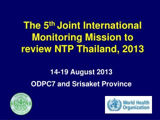 The 5 th  Joint International Monitoring Mission to review NTP Thailand, 2013