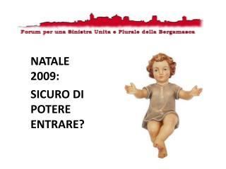 NATALE 2009: SICURO DI POTERE ENTRARE?