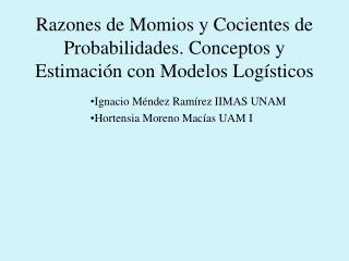 Razones de Momios y Cocientes de Probabilidades. Conceptos y Estimación con Modelos Logísticos
