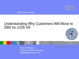 Understanding Why Customers Will Move to DB2 for z/OS V8