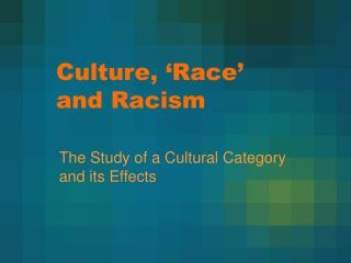 Culture, 'Race' and Racism