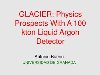 GLACIER: Physics Prospects With A 100 kton Liquid Argon Detector