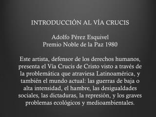 INTRODUCCIÓN AL VÍA CRUCIS Adolfo Pérez Esquivel Premio Noble de la Paz 1980