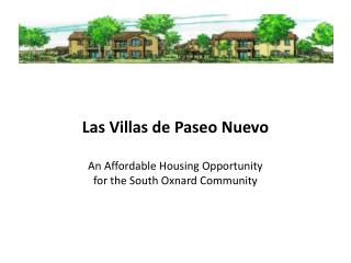 Las Villas de Paseo Nuevo An Affordable Housing Opportunity  for the South Oxnard Community