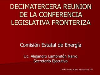 DECIMATERCERA REUNION DE LA CONFERENCIA LEGISLATIVA FRONTERIZA