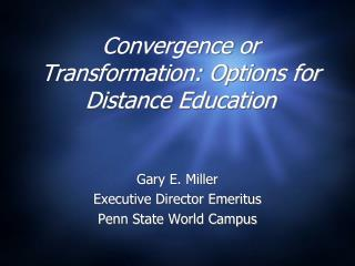 Convergence or Transformation: Options for Distance Education