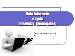 Rola internetu  w życiu  młodzieży  gimnazjalnej
