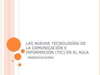 LAS NUEVAS TECNOLOGÍAS DE LA COMUNICACIÓN E INFORMACIÓN (TIC) EN EL AULA