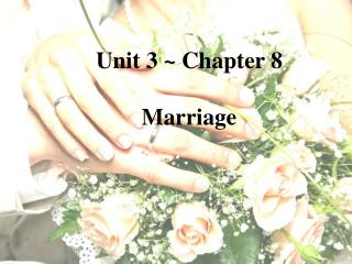 Unit 3 ~ Chapter 8  Marriage