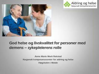 God helse og livskvalitet for personer med demens – sykepleierens rolle Anne Marie Mork Rokstad