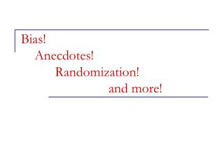 Bias!     Anecdotes!           Randomization!           and more!