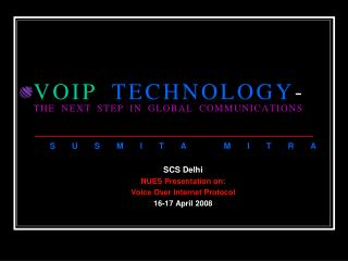 VOIP TECHNOLOGY -  THE NEXT STEP IN GLOBAL COMMUNICATIONS
