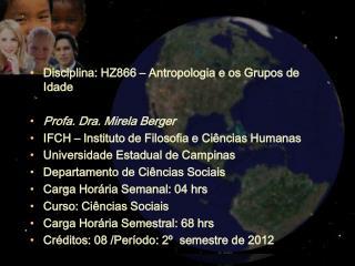 Disciplina: HZ866 – Antropologia e os Grupos de Idade Profa. Dra. Mirela Berger