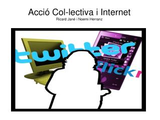 Acció Col-lectiva i Internet Ricard Jané i Noemi Herranz