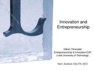Håkan Ylinenpää Entrepreneurship & Innovation/CiiR  Luleå University of Technology