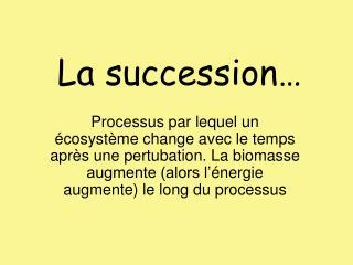 La succession…