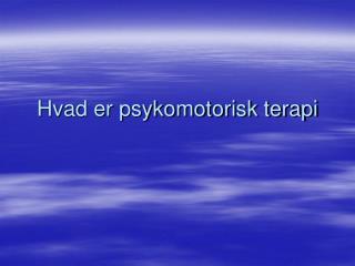 Hvad er psykomotorisk terapi
