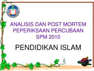 ANALISIS DAN POST MORTEM PEPERIKSAAN PERCUBAAN SPM 2010 PENDIDIKAN ISLAM