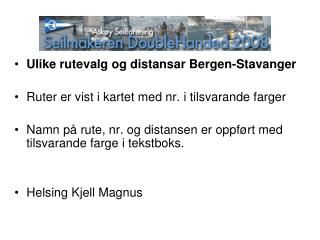 Ulike rutevalg og distansar Bergen-Stavanger Ruter er vist i kartet med nr. i tilsvarande farger