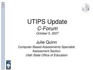 UTIPS Update C-Forum October 5, 2007