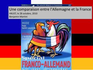 Une comparaison entre l'Allemagne et la France HKUST, le 28 octobre, 2010 Benjamin Martini