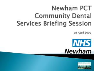 Newham PCT Community Dental Services Briefing Session