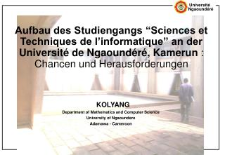 KOLYANG Department of Mathematics and Computer Science University of Ngaoundere Adamawa - Cameroon