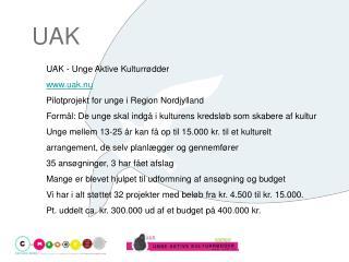 UAK - Unge Aktive Kulturr�dder uak.nu Pilotprojekt for unge i Region Nordjylland