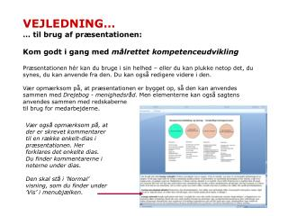 VEJLEDNING… … til brug af præsentationen: Kom godt i gang med  målrettet kompetenceudvikling
