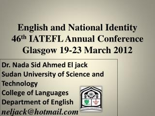 English and National Identity 46 th IATEFL Annual Conference Glasgow  19-23 March 2012