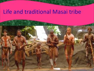 Life and traditional  Masai  tribe