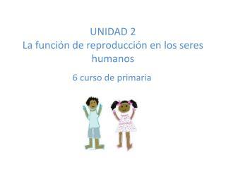 UNIDAD 2 La función de reproducción en los seres humanos