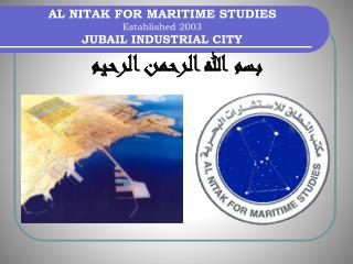 AL NITAK FOR MARITIME STUDIES  Established 2003  JUBAIL INDUSTRIAL CITY