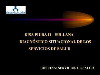 DISA PIURA II -  SULLANA                      DIAGNÓSTICO SITUACIONAL DE LOS  SERVICIOS DE SALUD