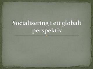 Socialisering i ett globalt perspektiv
