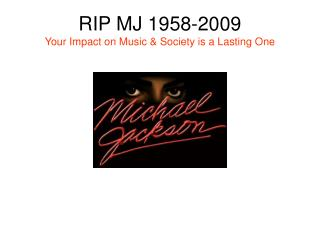 RIP MJ 1958-2009 Your Impact on Music & Society is a Lasting One