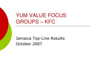 YUM VALUE FOCUS GROUPS – KFC