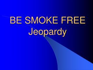 BE SMOKE FREE Jeopardy
