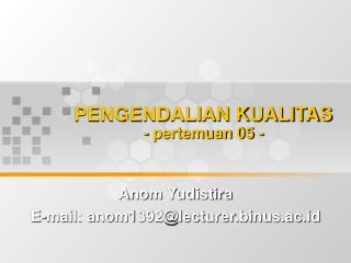 PENGENDALIAN KUALITAS - pertemuan 05 -