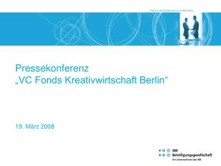 Pressekonferenz  �VC Fonds Kreativwirtschaft Berlin� 19. M�rz 2008