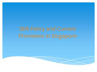 SEN  Policy and Current Provisions in Singapore