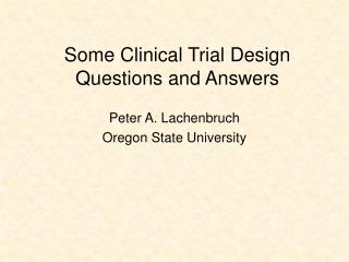 Some Clinical Trial Design Questions and Answers