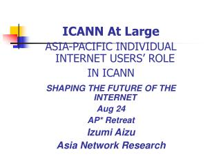 ICANN At Large ASIA-PACIFIC INDIVIDUAL INTERNET USERS' ROLE  IN ICANN