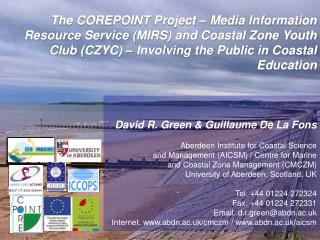 David R. Green & Guillaume De La Fons Aberdeen Institute for Coastal Science