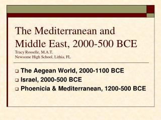 The Aegean World, 2000-1100 BCE  Israel, 2000-500 BCE  Phoenicia & Mediterranean, 1200-500 BCE