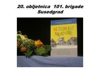 20. obljetnica  101. brigade Susedgrad