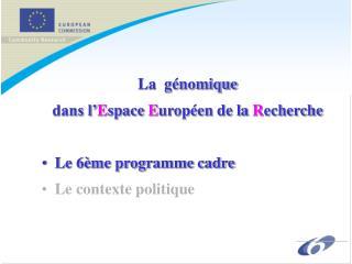 La  génomique  dans l' E space  E uropéen de la  R echerche Le 6ème programme cadre